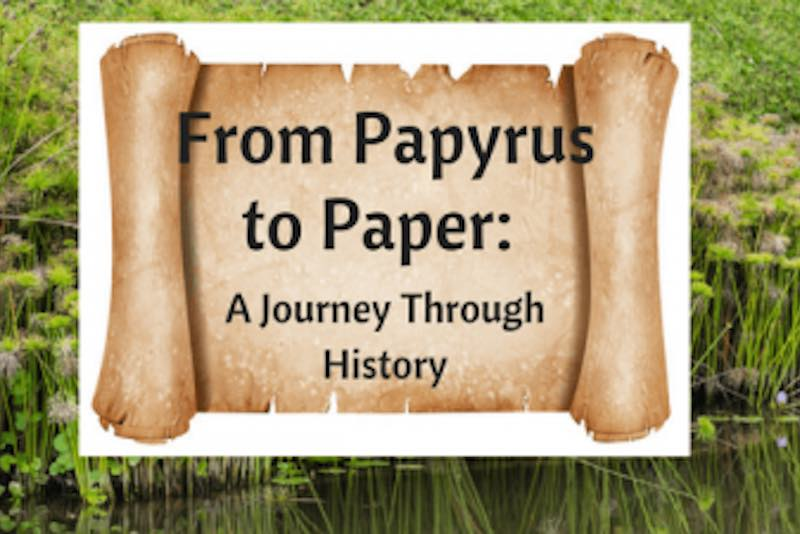 From Papyrus to Paper…a Journey Through History