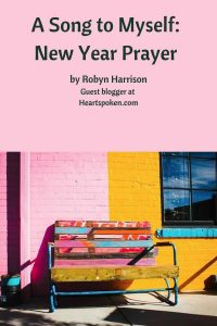 Robyn Harrison: A Song to Myself: New Year Prayer