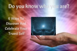 Self Knowledge: 6 Ways To Discover Your Truest Self