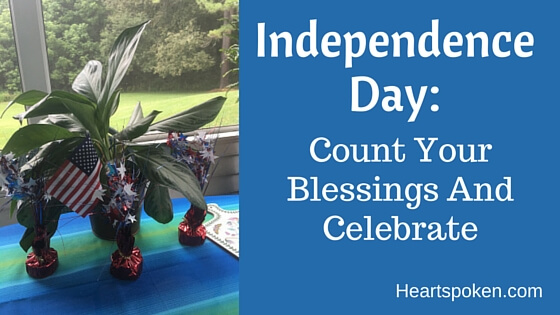 Independence Day: Count Your Blessings And Celebrate