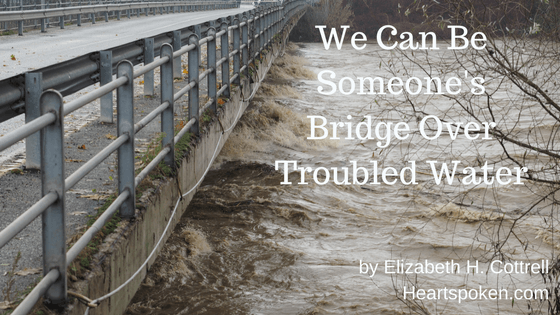 We Can Be Someone's Bridge Over Troubled Water