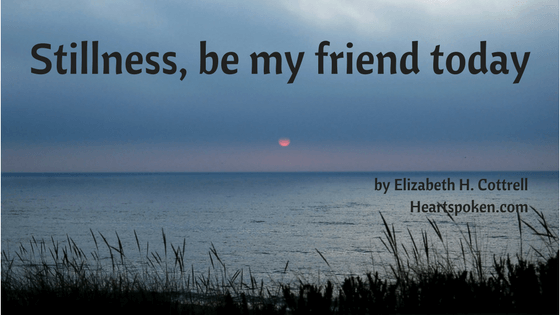 Stillness, Be My Friend Today