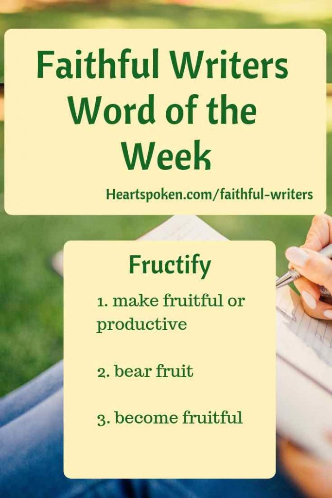 Faithful Writers word of the week: fructify
