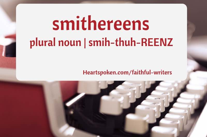 vocabulary word of the week: smithereens