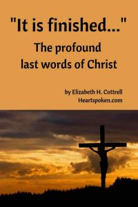 It is finished - profound last words of Christ #Easter #Resurrection #HeartspokenLife