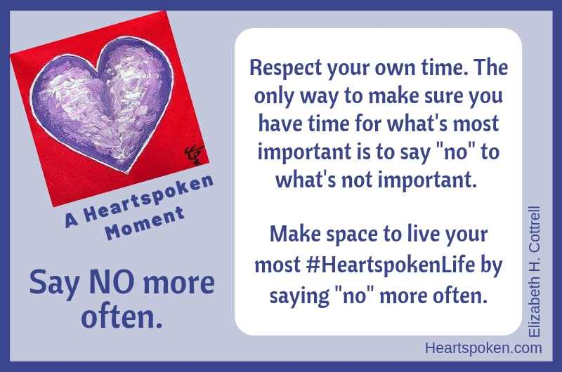 Heartspoken Moment: Say NO more often.