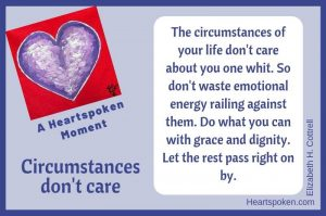 Heartspoken Moment: Your circumstances don't care