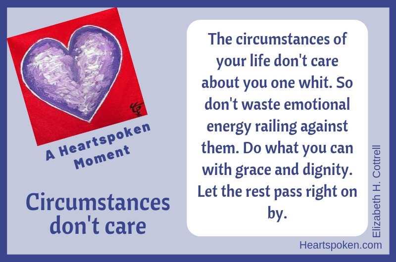 Heartspoken Moment: Your circumstances don't care