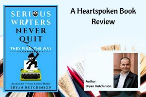 Heartspoken Book Review: Serious Writers NEVER Quit